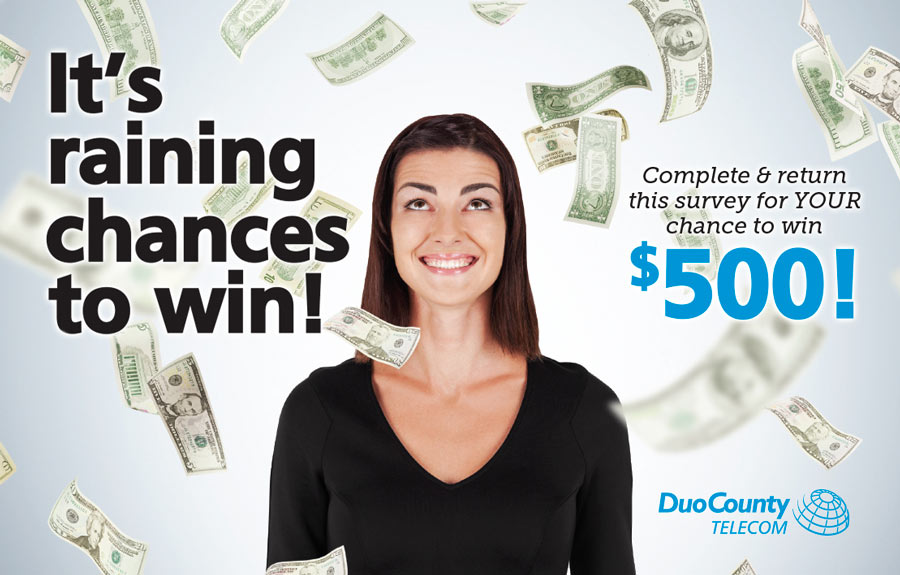 It's raining chances to win! Complete our survey for a chance to win $500.